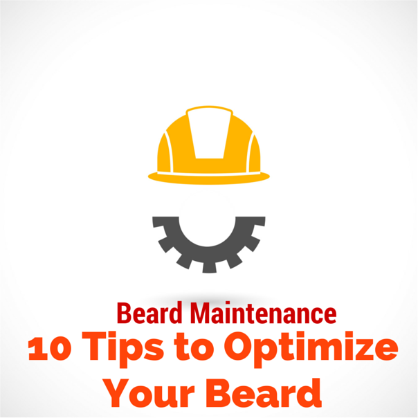 Beard Maintenance - 10 Tips to Optimize Your Beard