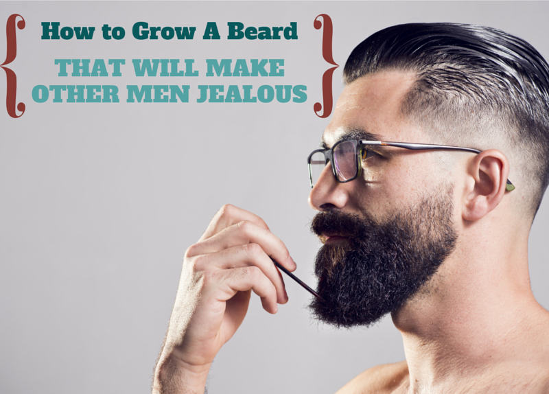 How To Grow a Beard That Will Make Other Men Jealous