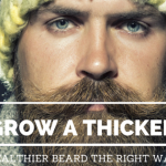 How To Grow A Thicker, Healthier Beard The Right Way