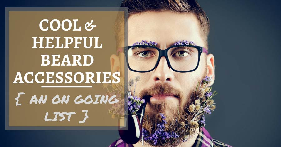 6 must have beard accessories and counting for beard enthusiasts. Black Bedroom Furniture Sets. Home Design Ideas