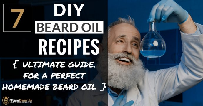 7 Do It Yourself Beard Oil Recipes - The Ultimate DIY Beard