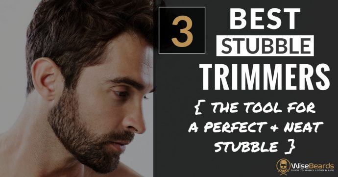 3 Best Stubble Trimmers For A Perfect Even Stubble Every