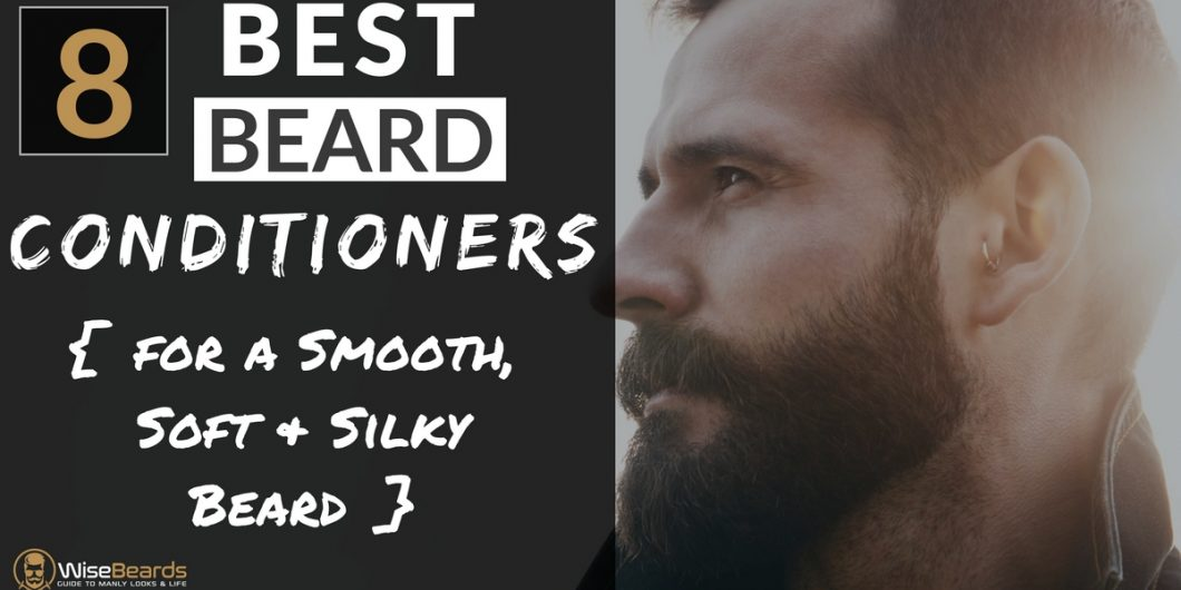8 Best Beard Conditioners Reviews - for a Smooth, Soft