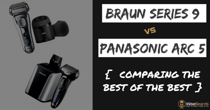 Braun Series 9 vs Panasonic Arc5